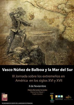 """III JORNADAS SOBRE EXTREMEÑOS EN AMÉRICA EN LOS SIGLOS XVI Y XVII. """"VASCO NÚÑEZ DE BALBOA Y LA MAR DEL SUR""""."""